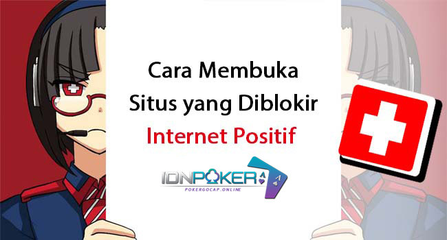 Cara Unblock Situs IDN Poker Terpercaya Yang Sedang Terkena Nawala