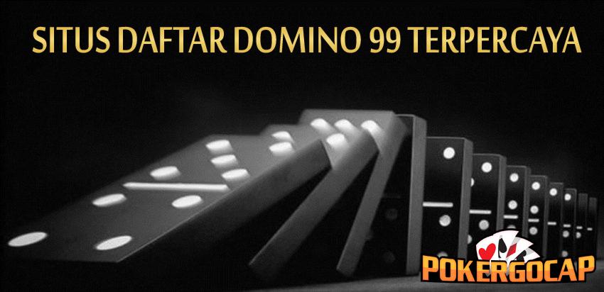 Kriteria Situs Daftar Domino 99 Terpercaya Di PokerGocap